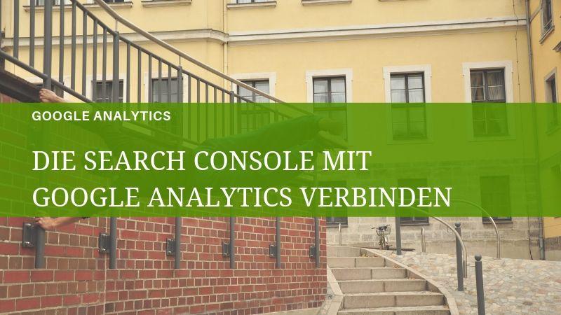 wie man google analytics mit der search console verbindet