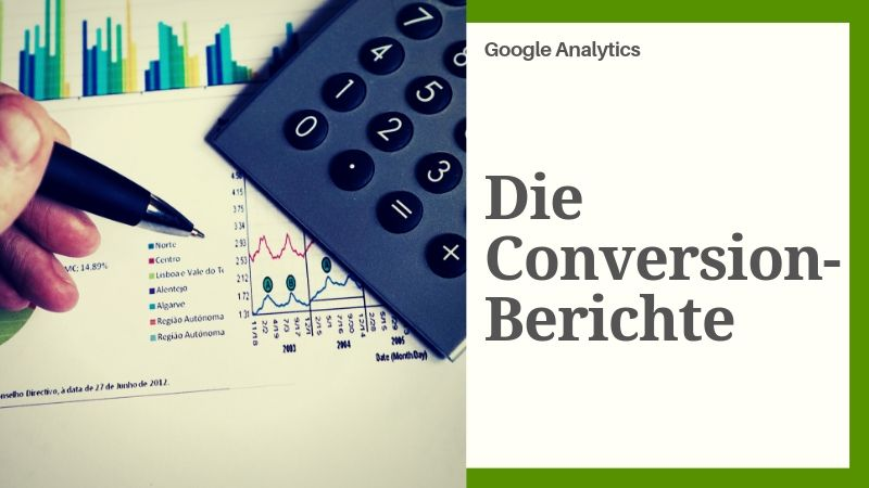 Die Conversion-Berichte in Google Analytics sind besonders wichtig für Online-Shops