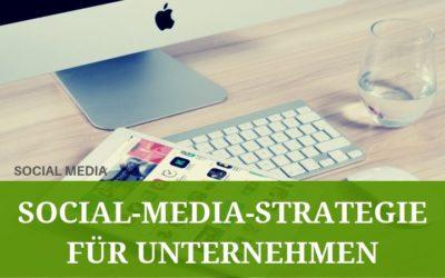 Die richtige Social Media Strategie für dein Unternehmen