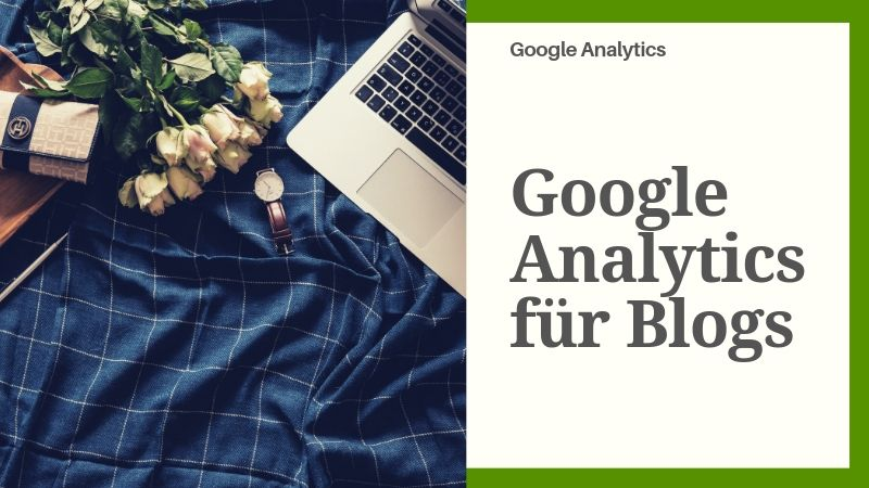 Google Analytics richtig nutzen für Blogs