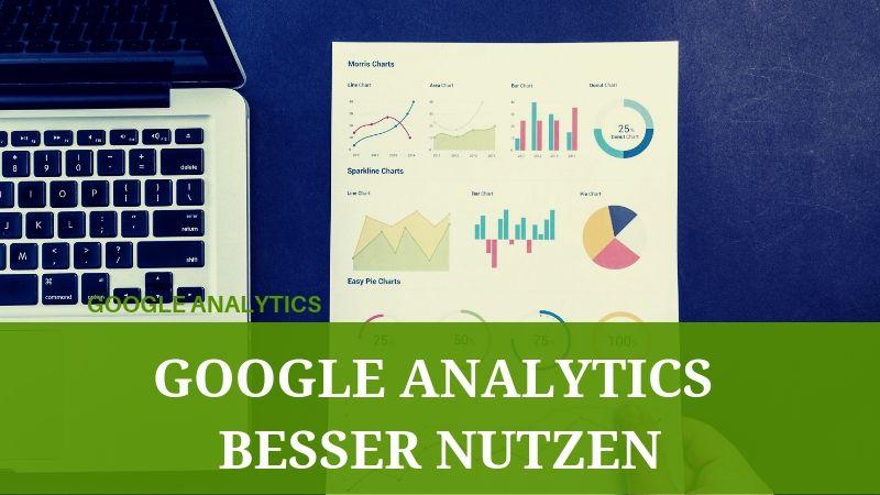 Google Analytics richtig implementieren und besser nutzen