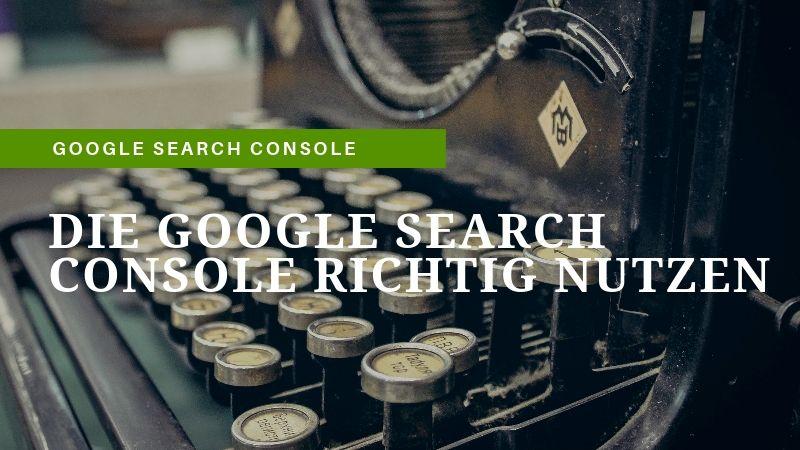 Die Google Search Console richtig nutzen