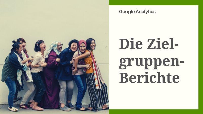 Was du in Google Analytics über deine Zielgruppe erfahren kannst