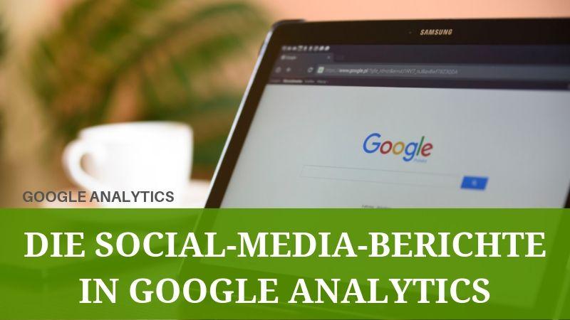 Die Social-Media-Berichte in Google Analytics auswerten