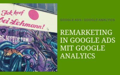 Remarketing in Google Ads und Google Analytics richtig einrichten