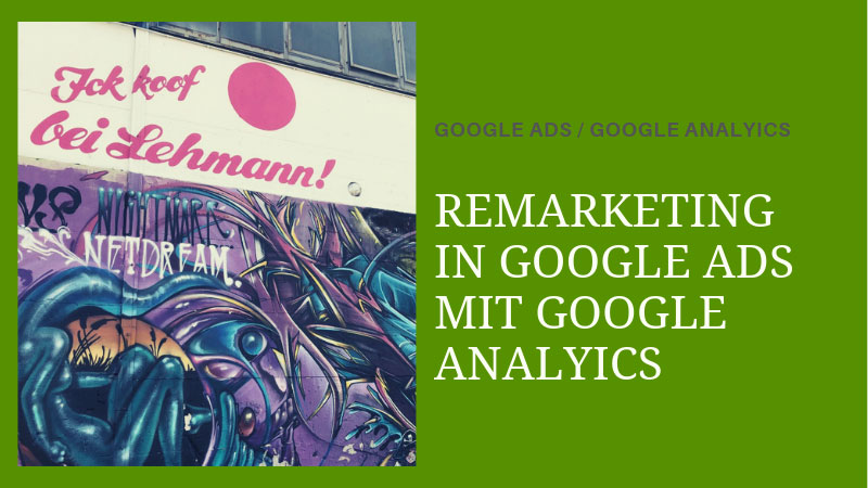 Remarketing in Google Ads und Google Analytics richtig einrichten