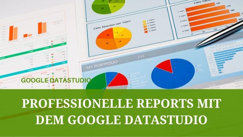 Professionelle Reports mit dem Google DataStudio erstellen